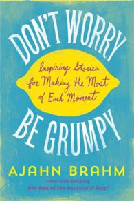 Link to an enlarged image of Don't Worry, Be Grumpy : Inspiring Stories for Making the Most of Each Moment
