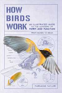 How Birds Work: An Illustrated Guide to the Wonders of Form and Function―from Bones to Beak 9781615196470