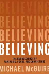 Link to an enlarged image of Believing : The Neuroscience of Fantasies, Fears, and Convictions