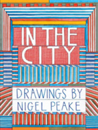 Link to an enlarged image of In the City : Drawings by Nigel Peake