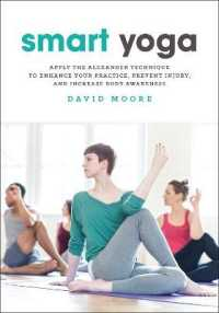image of Smart Yoga : Apply the Alexander Technique to Enhance Your Practice, Prevent Injury, and Increase Body Awareness