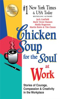 Link to an enlarged image of Chicken Soup for the Soul at Work : Stories of Courage, Compassion and Creativity in the Workplace, Export Edition (Chicken Soup for the Soul)