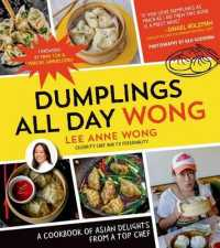Link to an enlarged image of Dumplings All Day Wong : A Cookbook of Asian Delights from a Top Chef