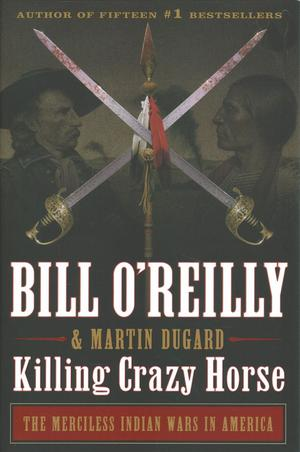 Link to an enlarged image of Killing Crazy Horse : The Merciless Indian Wars in America (Bill O'reilly's Killing)