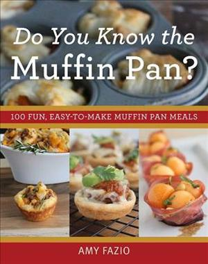 Link to an enlarged image of Do You Know the Muffin Pan? : 100 Fun, Easy-to-make Muffin Pan Meals