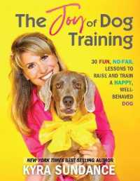 Link to an enlarged image of The Joy of Dog Training : 30 Fun, No-Fail Lessons to Raise and Train a Happy, Well-Behaved Dog