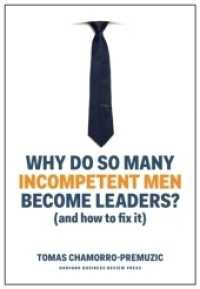 Link to an enlarged image of Why Do So Many Incompetent Men Become Leaders? : And How to Fix It