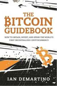 Link to an enlarged image of The Bitcoin Guidebook : How to Obtain, Invest, and Spend the World's First Decentralized Cryptocurrency