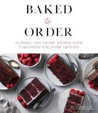 Baked to Order: 60 Sweet and Savory Recipes with Variations for Every Craving 9781645671947