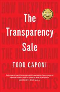 Link to an enlarged image of The Transparency Sale : How Unexpected Honesty and Understanding the Buying Brain Can Transform Your Results