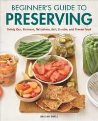 Link to an enlarged image of Beginner's Guide to Preserving : Safely Can, Ferment, Dehydrate, Salt, Smoke, and Freeze Food