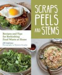 Link to an enlarged image of Scraps, Peels, and Stems : Recipes and Tips for Rethinking Food Waste at Home