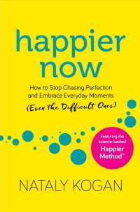 Link to an enlarged image of Happier Now : How to Stop Chasing Perfection and Embrace Everyday Moments (Even the Difficult Ones) (Reprint)