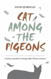 Link to an enlarged image of Cat among the Pigeons : A Riotous Assembly of Unrespectable African Creatures