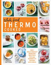 Link to an enlarged image of Whole Food Thermo Cooked 140+ Deliciously Healthy Recipes for All Brands of Thermo Appliance