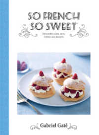 Link to an enlarged image of So French So Sweet : Delectable Cakes, Tarts, Cremes and Desserts