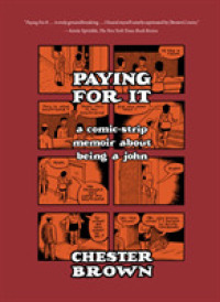 Link to an enlarged image of Paying for It : A Comic-strip Memoir about Being a John