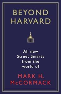 Link to an enlarged image of Beyond Harvard : All-new street smarts from the world of Mark H. Mccormack -- Paperback / softback (Main)