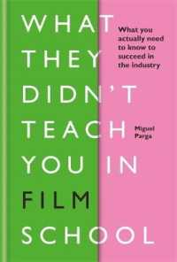 Link to an enlarged image of What They Didn't Teach You in Film School : What You Actually Need to Know to Succeed in the Industry