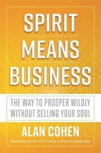 Spirit Means Business : The Way to Prosper Wildly without Selling Your Soul 9781781808443