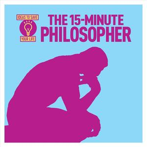 Link to an enlarged image of The 15-Minute Philosopher