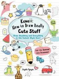 Link to an enlarged image of Kawaii: How to Draw Really Cute Stuff : Draw Anything and Everything in the Cutest Style Ever! (Kawaii) -- Paperback / softback