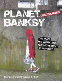 image of Planet Banksy : The Man, His Work and the Movement He Has Inspired