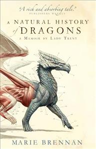 Link to an enlarged image of Natural History of Dragons : A Memoir by Lady Trent (A Natural History of Dragons) -- Paperback / softback