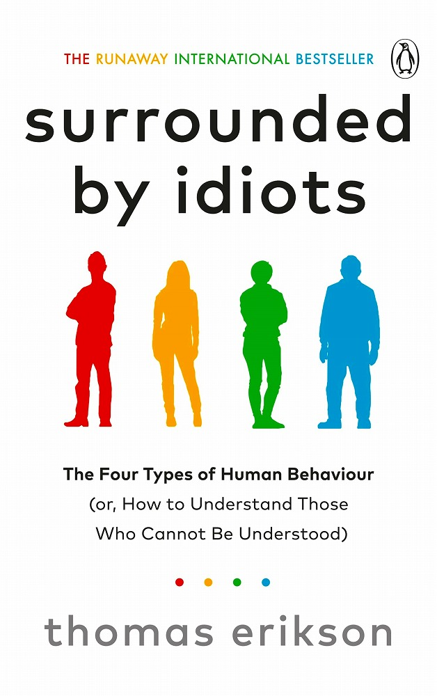 Link to an enlarged image of Surrounded by Idiots : The Four Types of Human Behaviour (or, How to Understand Those Who Cannot Be Und -- Paperback / softback