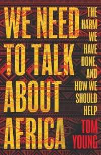 Link to an enlarged image of We Need to Talk about Africa : The Harm We Have Done, and How We Should Help