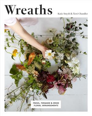 Books Kinokuniya Wreaths Fresh Foraged Dried Floral Arrangements Smyth Katie Chandler Terri Perers Kristin Pht 9781787131200