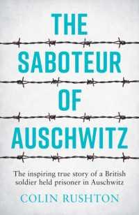 Saboteur of Auschwitz: The Inspiring True Story of a British Soldier Held Prisoner in Auschwitz 9781787833296