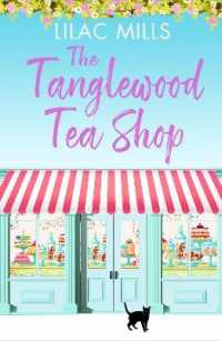 The Tanglewood Tea Shop: (Tanglewood Village series)1 9781788635349