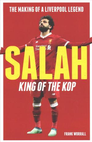 Salah - King of the Kop : The Making of ... by Worrall, Frank