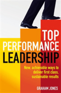 Link to an enlarged image of Top Performance Leadership : A Dynamic and Achievable New Approach to Delivering First-class, Sustainable Results