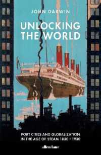Link to an enlarged image of Unlocking the World : Port Cities and Globalization in the Age of Steam, 1830-1930 -- Hardback
