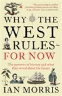 Link to an enlarged image of Why the West Rules - for Now : The Patterns of History and what they reveal about the Future -- Paperback / softback (Main)