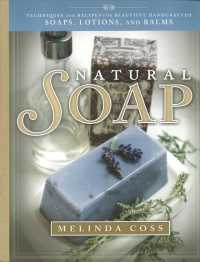 Link to an enlarged image of Natural Soap : Techniques and Recipes for Beautiful Handcrafted Soaps, Lotions, and Balms