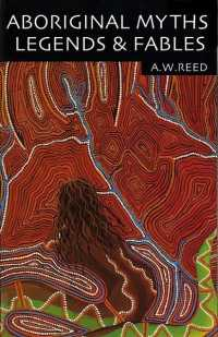 Link to an enlarged image of Aboriginal Myths, Legends and Fables