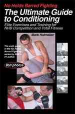 Link to an enlarged image of No Holds Barred Fighting : The Ultimate Guide to Conditioning, Elite Exercises and Training for NHB Competition and Total Fitness (No Holds Barred Fig