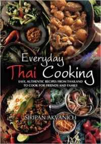 Everyday Thai Cooking Easy Authentic Recipes from Thailand to Cook at Home for Friends and Family 9781905862856