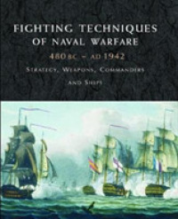 Link to an enlarged image of Fighting Techniques of Naval Warfare 1190bc - Present (Fighting Techniques) -- Hardback
