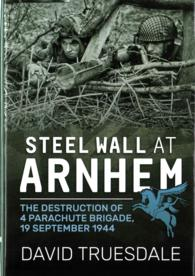 Books Kinokuniya: Steel Wall at Arnhem : The Destruction of