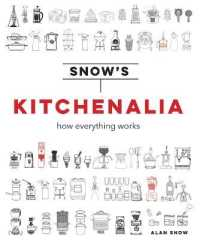 Link to an enlarged image of Snow's Kitchenalia : How everything works -- Hardback