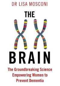 The XX Brain : The Groundbreaking Science Empowering Women to Prevent Dementia 9781911630326