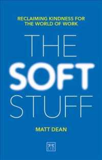 Link to an enlarged image of The Soft Stuff : Reclaiming Kindness for the World of Work