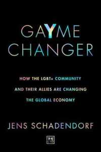 Link to an enlarged image of Gayme Changer : How the LGBTQ+ Community and Their Allies Are Changing the Global Economy