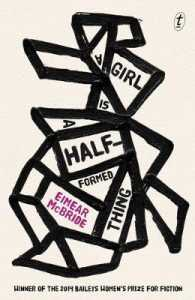 Link to an enlarged image of A Girl is a Half-formed Thing - BAILEYS WOMEN'S PRIZE ( ORANGE ) 2014 WINNER