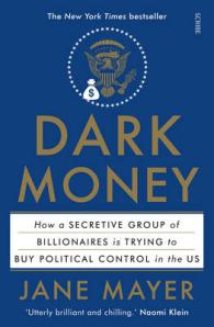Link to an enlarged image of Dark Money How a secretive group of billionaires is trying to buy political control in the US