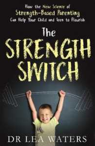 Link to an enlarged image of The Strength Switch How the New Science of Strength-Based Parenting Helps Your Child and Teen to Flourish
